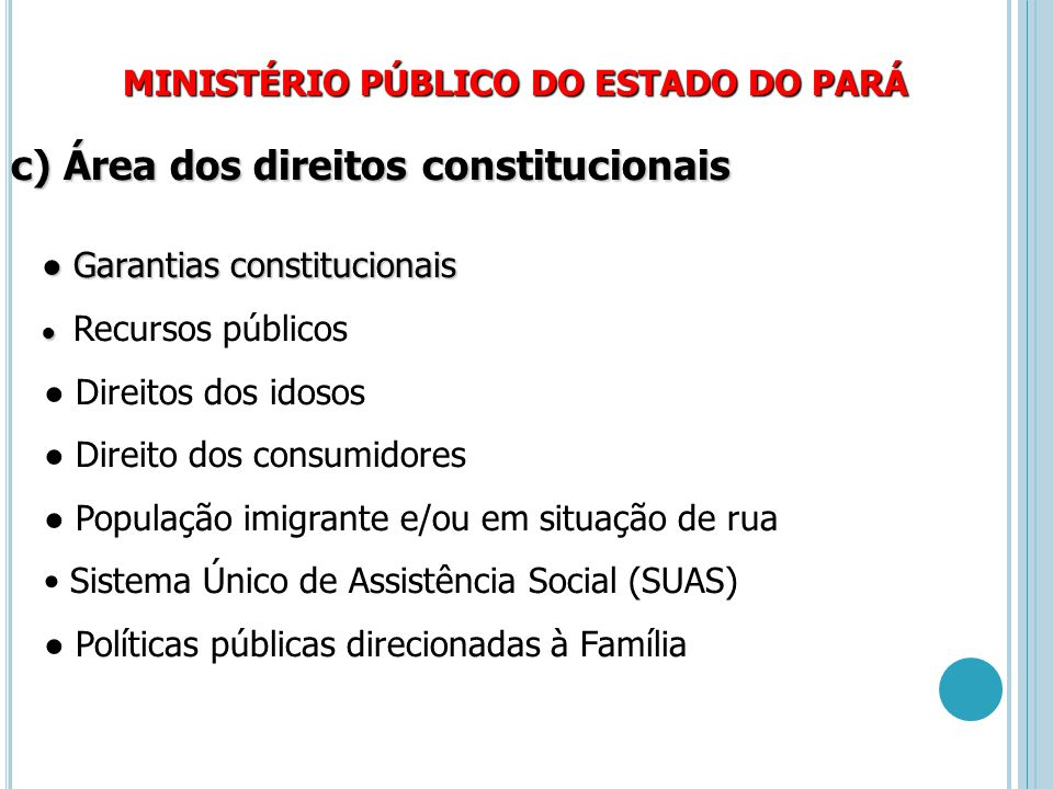 MINISTÉRIO PÚBLICO DO ESTADO DO PARÁ c) Área dos direitos constitucionais ● Garantias constitucionais ● Garantias constitucionais ● ● Recursos público