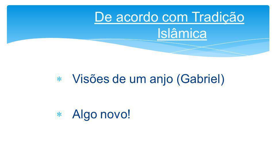  Visões de um anjo (Gabriel)  Algo novo! De acordo com Tradição Islâmica