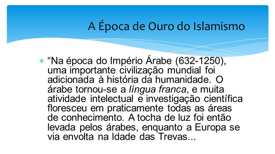 """ """"Na época do Império Árabe (632-1250), uma importante civilização mundial foi adicionada à história da humanidade. O árabe tornou-se a língua franca"""