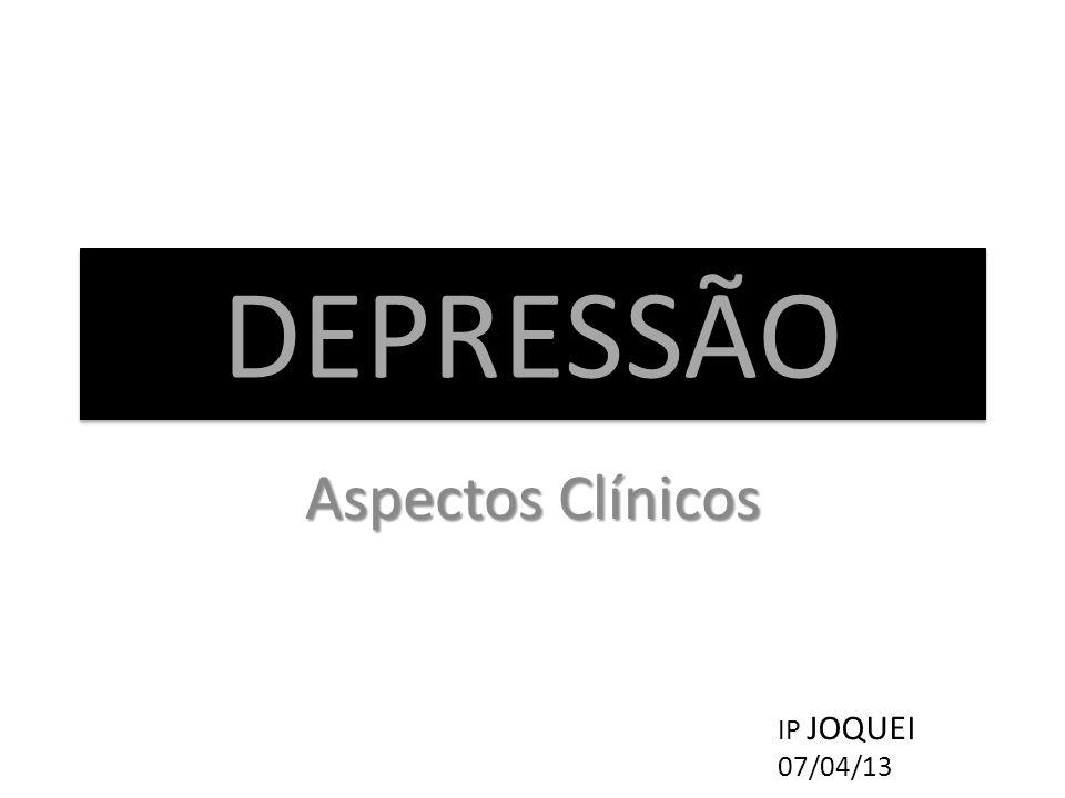 DEPRESSÃODEPRESSÃO Aspectos Clínicos IP JOQUEI 07/04/13