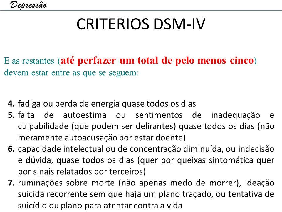 CRITERIOS DSM-IV 4. fadiga ou perda de energia quase todos os dias 5. falta de autoestima ou sentimentos de inadequação e culpabilidade (que podem ser