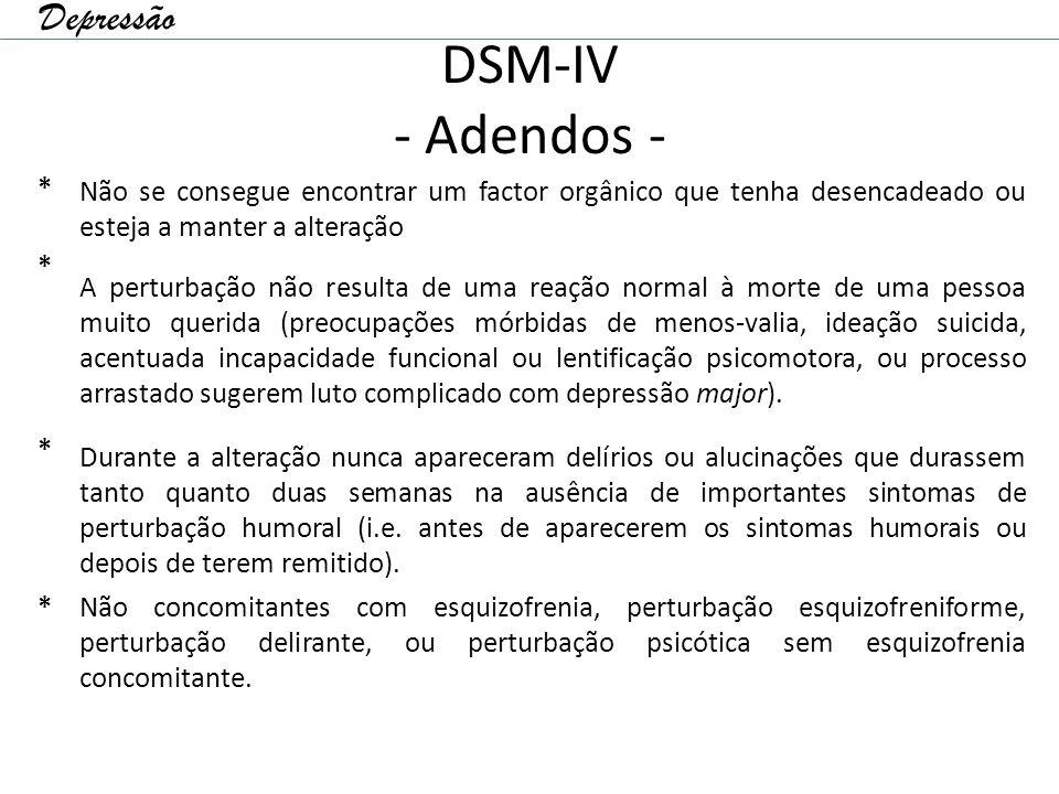 DSM-IV - Adendos - * Não se consegue encontrar um factor orgânico que tenha desencadeado ou esteja a manter a alteração * A perturbação não resulta de