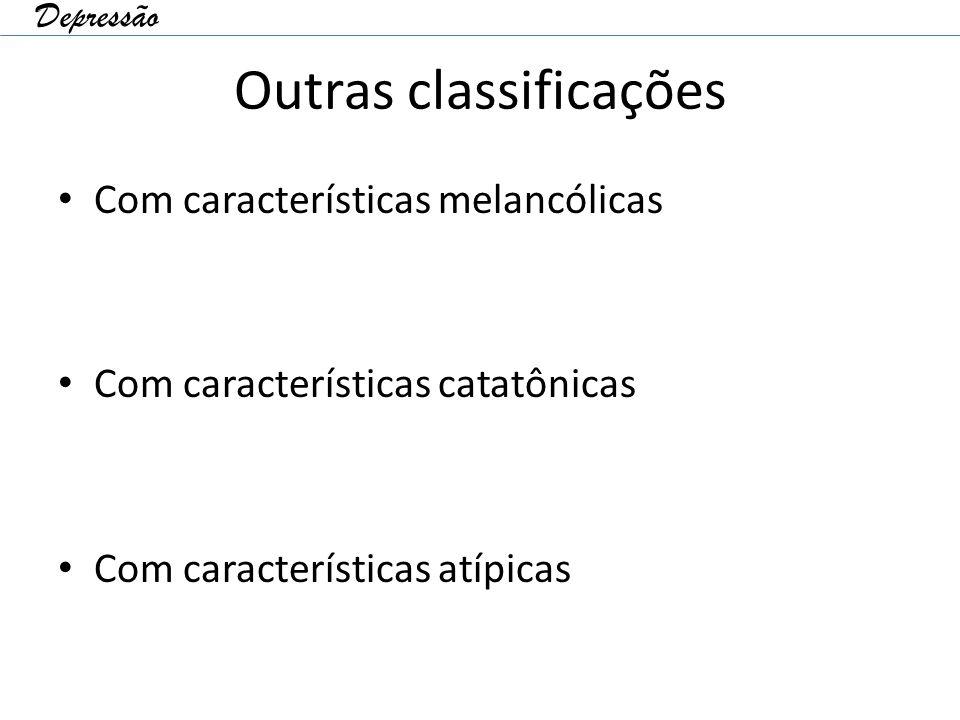 Outras classificações Com características melancólicas Com características catatônicas Com características atípicas Depressão