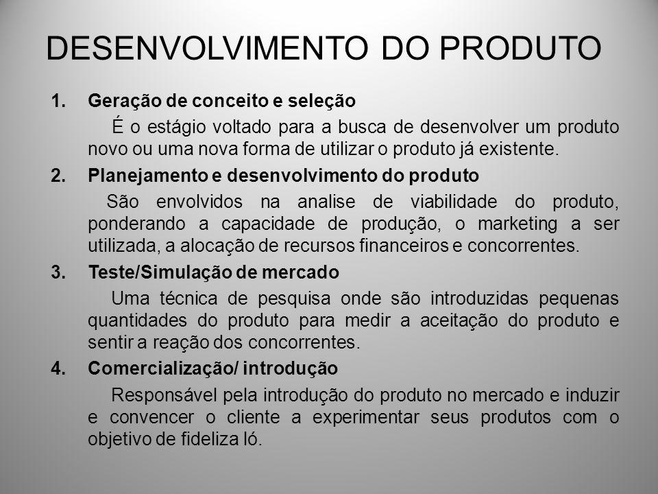 DESENVOLVIMENTO DO PRODUTO 1.Geração de conceito e seleção É o estágio voltado para a busca de desenvolver um produto novo ou uma nova forma de utiliz