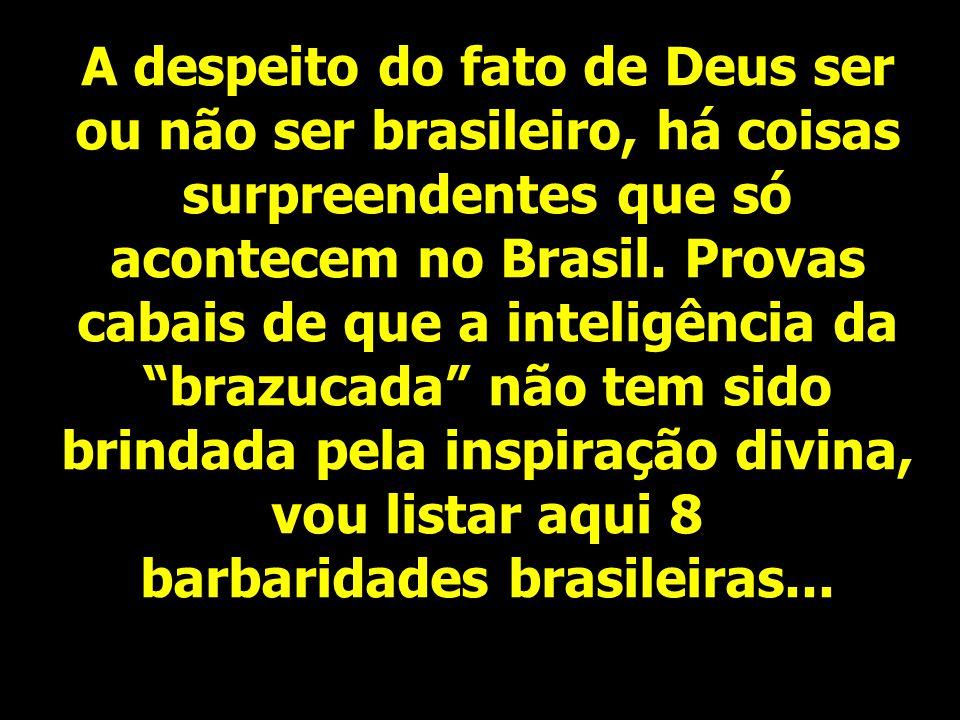 COISAS QUE SÓ ACONTECEM NO BRASIL