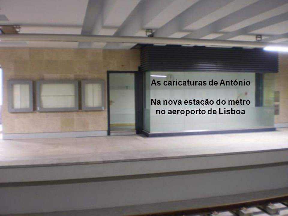 As caricaturas de António na nova estação do metro no aeroporto de Lisboa As caricaturas de António Na nova estação do metro no aeroporto de Lisboa