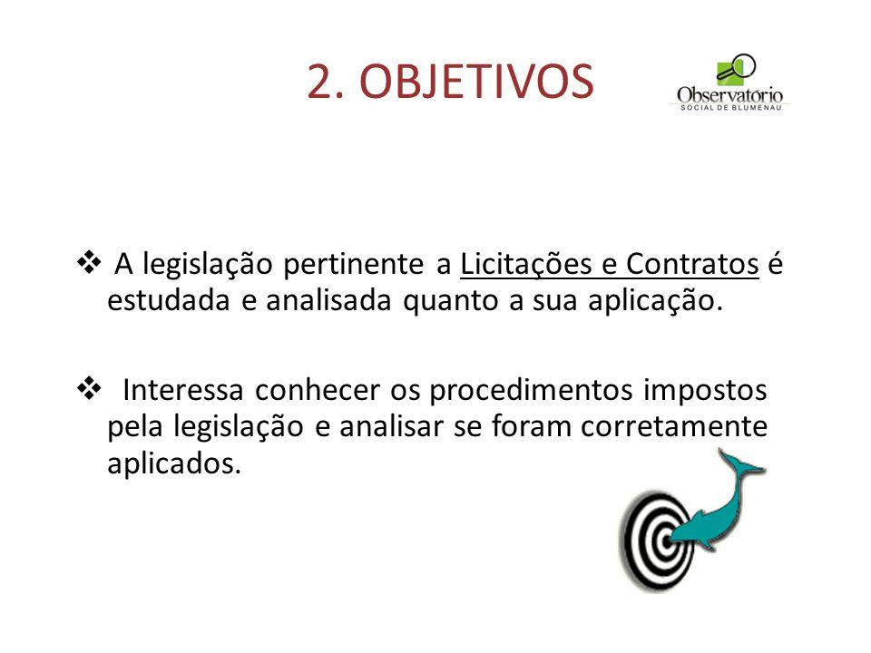 2. OBJETIVOS  A legislação pertinente a Licitações e Contratos é estudada e analisada quanto a sua aplicação.  Interessa conhecer os procedimentos i