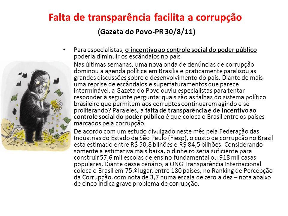 Falta de transparência facilita a corrupção (Gazeta do Povo-PR 30/8/11) Para especialistas, o incentivo ao controle social do poder público poderia di
