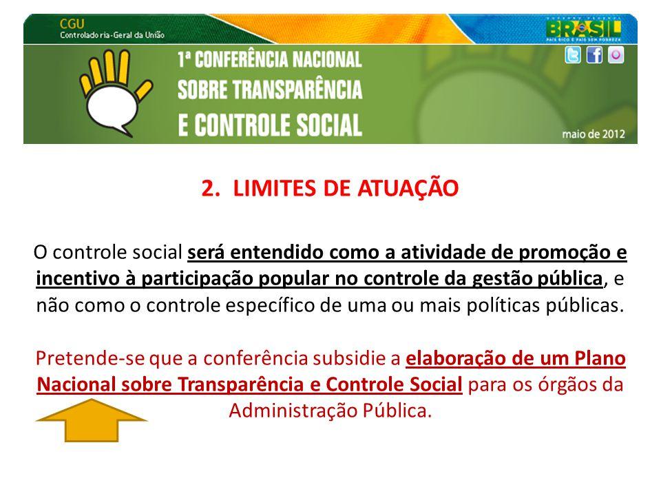 2. LIMITES DE ATUAÇÃO O controle social será entendido como a atividade de promoção e incentivo à participação popular no controle da gestão pública,