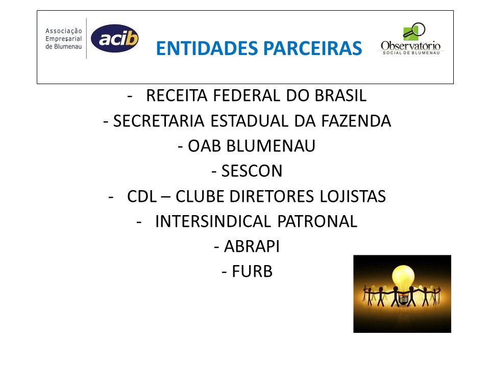 ENTIDADES PARCEIRAS - RECEITA FEDERAL DO BRASIL - SECRETARIA ESTADUAL DA FAZENDA - OAB BLUMENAU - SESCON - CDL – CLUBE DIRETORES LOJISTAS - INTERSINDI