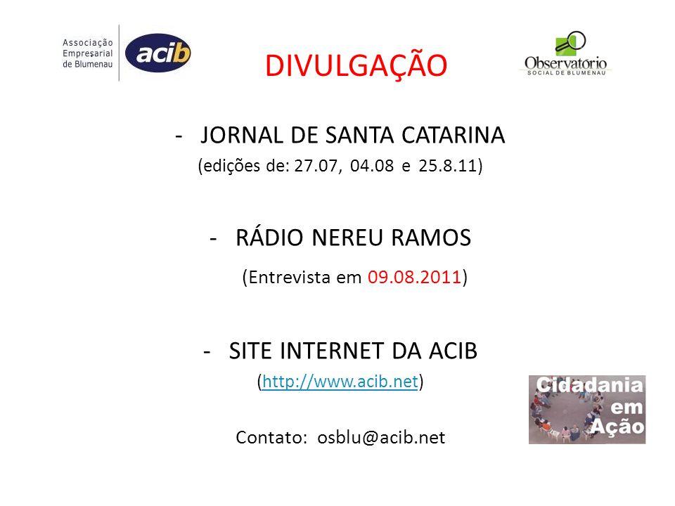 DIVULGAÇÃO - JORNAL DE SANTA CATARINA (edições de: 27.07, 04.08 e 25.8.11) - RÁDIO NEREU RAMOS (Entrevista em 09.08.2011) - SITE INTERNET DA ACIB (htt