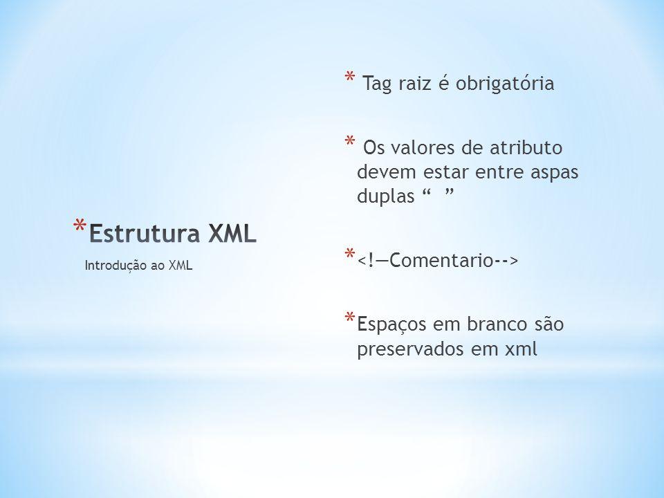 * Tag raiz é obrigatória * Os valores de atributo devem estar entre aspas duplas * * Espaços em branco são preservados em xml Introdução ao XML