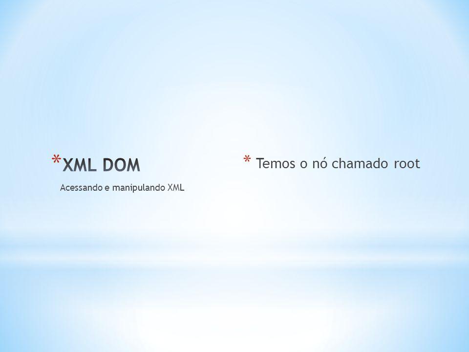 * Temos o nó chamado root Acessando e manipulando XML