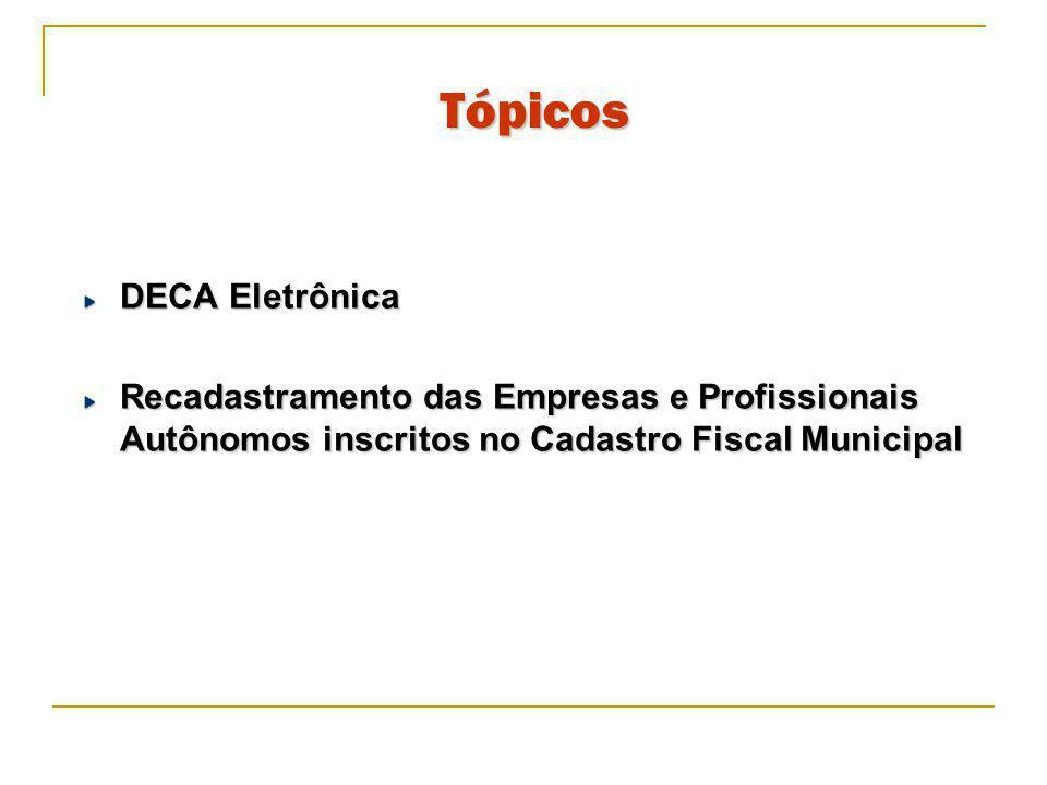 DECA Eletrônica Recadastramento das Empresas e Profissionais Autônomos inscritos no Cadastro Fiscal Municipal Tópicos