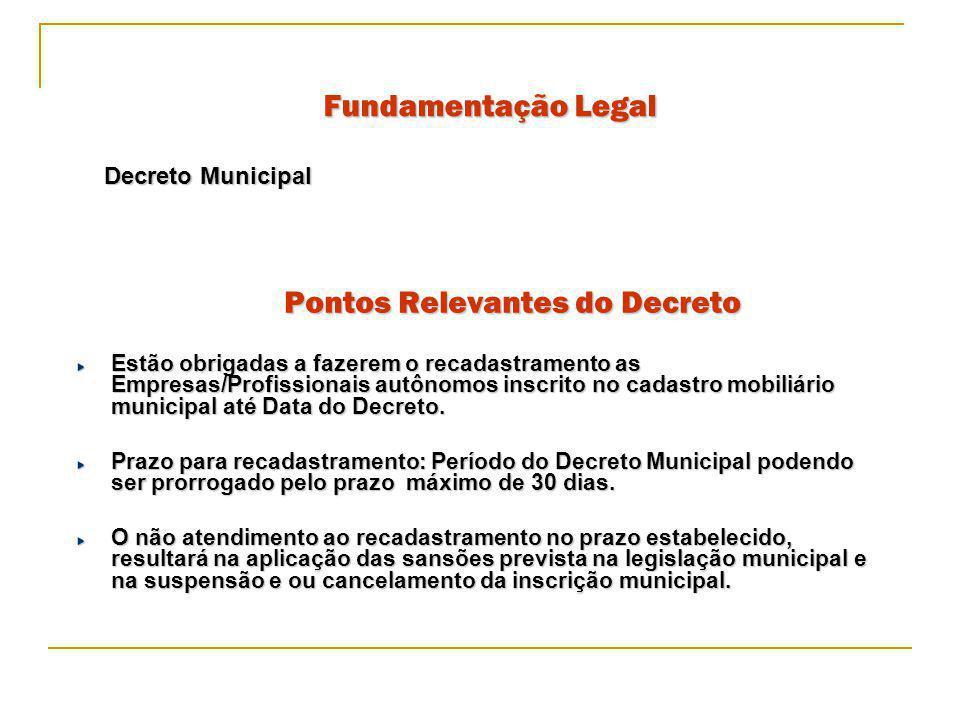 Fundamentação Legal Pontos Relevantes do Decreto Decreto Municipal Estão obrigadas a fazerem o recadastramento as Empresas/Profissionais autônomos ins