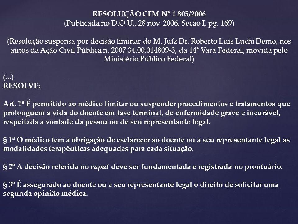 RESOLUÇÃO CFM Nº 1.805/2006 (Publicada no D.O.U., 28 nov. 2006, Seção I, pg. 169) (Resolução suspensa por decisão liminar do M. Juíz Dr. Roberto Luis