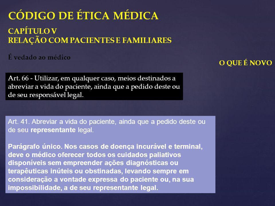 O QUE É NOVO CAPÍTULO V RELAÇÃO COM PACIENTES E FAMILIARES É vedado ao médico Art. 66 - Utilizar, em qualquer caso, meios destinados a abreviar a vida