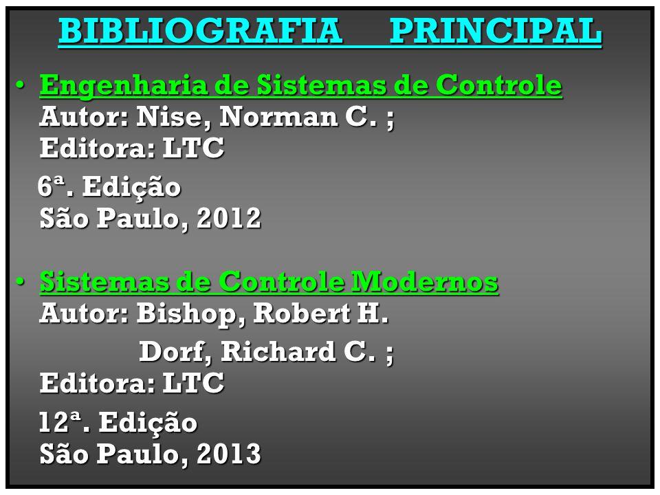 BIBLIOGRAFIA PRINCIPAL Sistemas de Controle Automáticos Autor: Golnaraghi, FaridSistemas de Controle Automáticos Autor: Golnaraghi, Farid Kuo, Benjamin C.