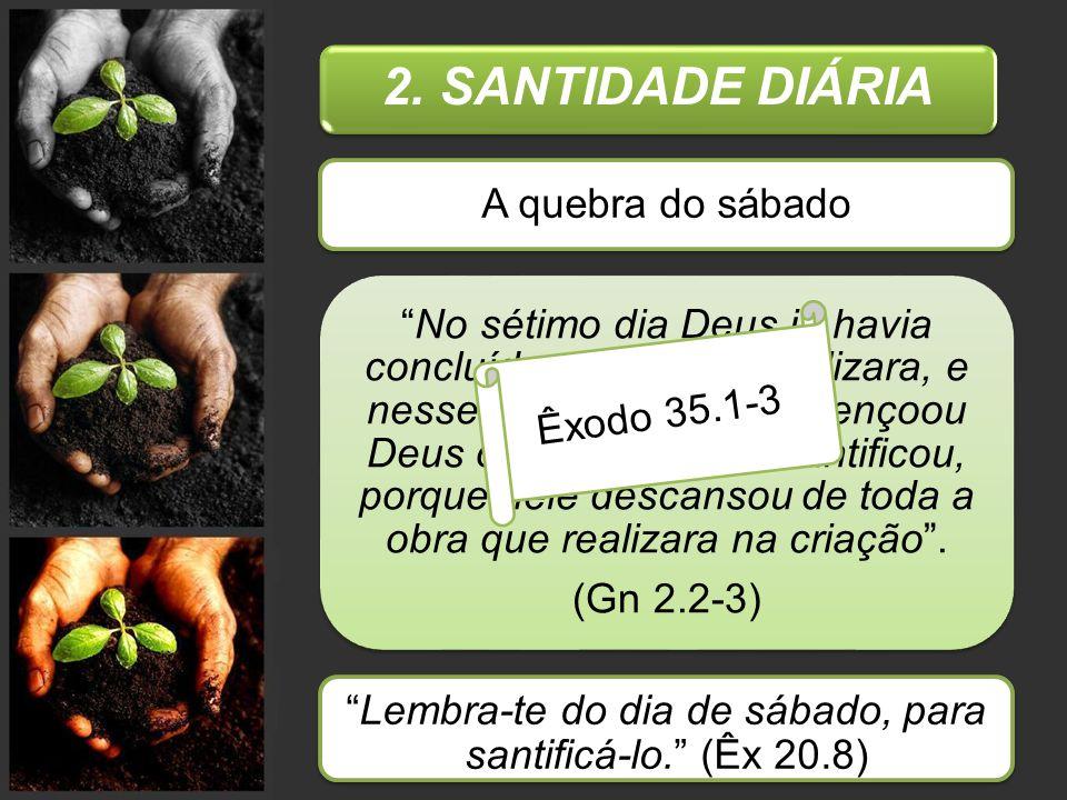 """2. SANTIDADE DIÁRIA A quebra do sábado """"No sétimo dia Deus já havia concluído a obra que realizara, e nesse dia descansou. Abençoou Deus o sétimo dia"""