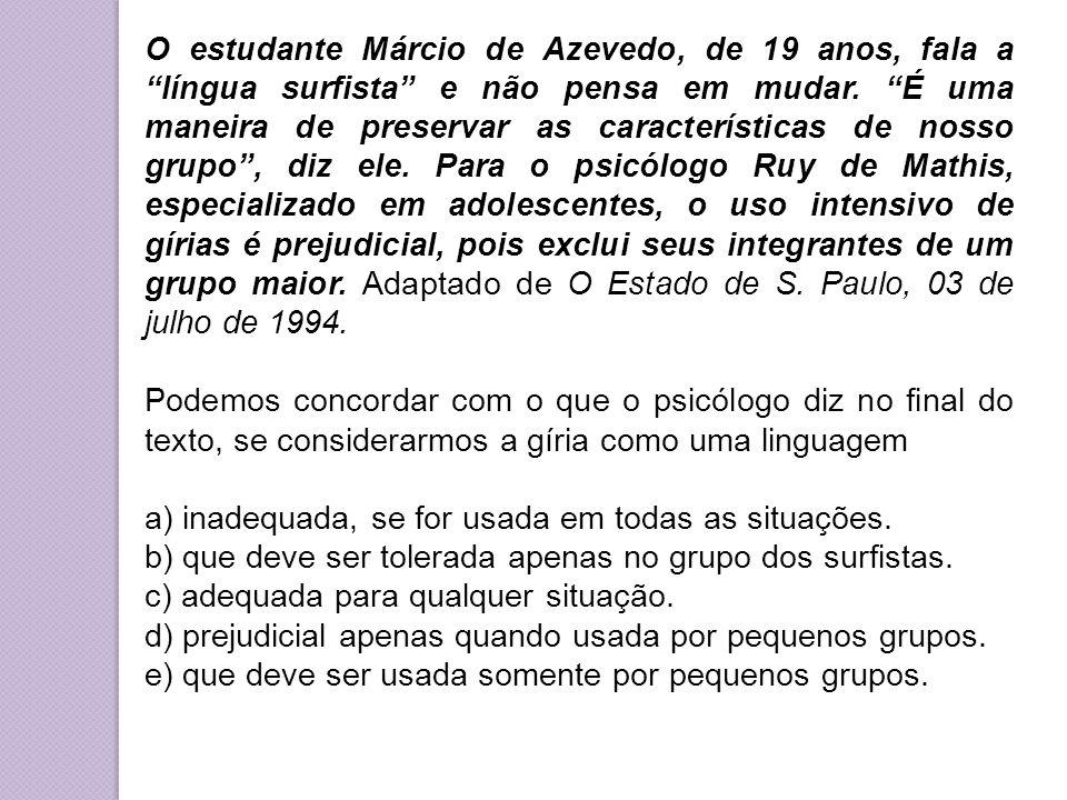 """O estudante Márcio de Azevedo, de 19 anos, fala a """"língua surfista"""" e não pensa em mudar. """"É uma maneira de preservar as características de nosso grup"""