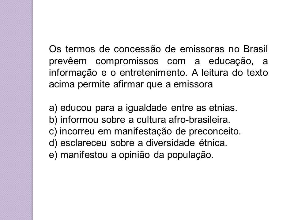 Os termos de concessão de emissoras no Brasil prevêem compromissos com a educação, a informação e o entretenimento. A leitura do texto acima permite a