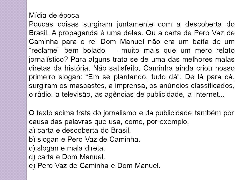 Mídia de época Poucas coisas surgiram juntamente com a descoberta do Brasil. A propaganda é uma delas. Ou a carta de Pero Vaz de Caminha para o rei Do