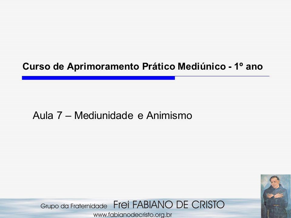 1 Curso de Aprimoramento Prático Mediúnico - 1º ano Aula 7 – Mediunidade e Animismo