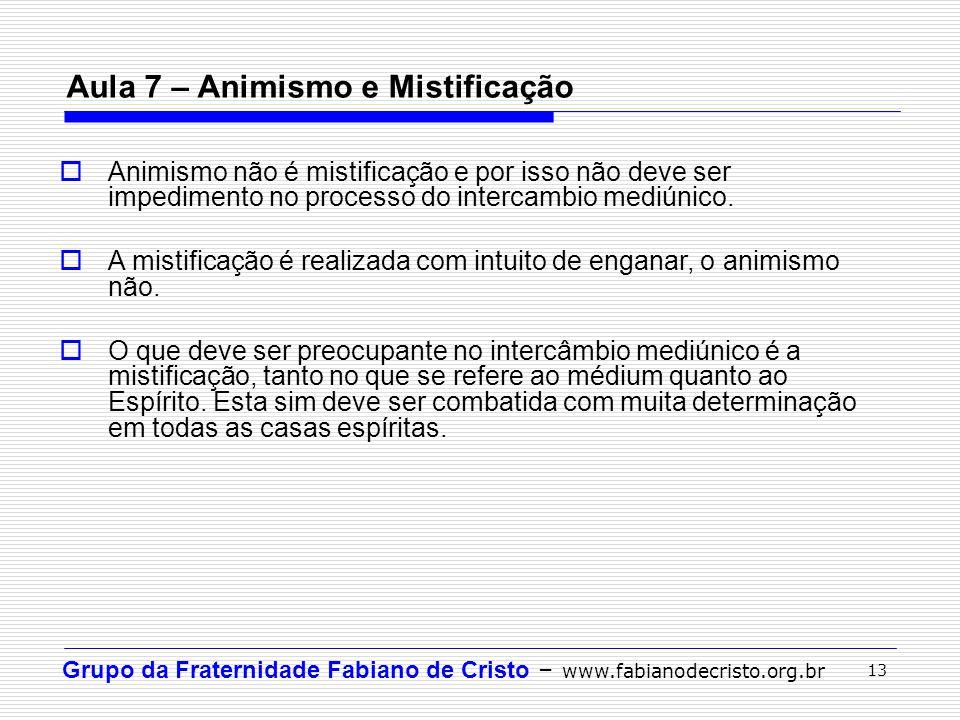 Grupo da Fraternidade Fabiano de Cristo – www.fabianodecristo.org.br 13 Aula 7 – Animismo e Mistificação  Animismo não é mistificação e por isso não