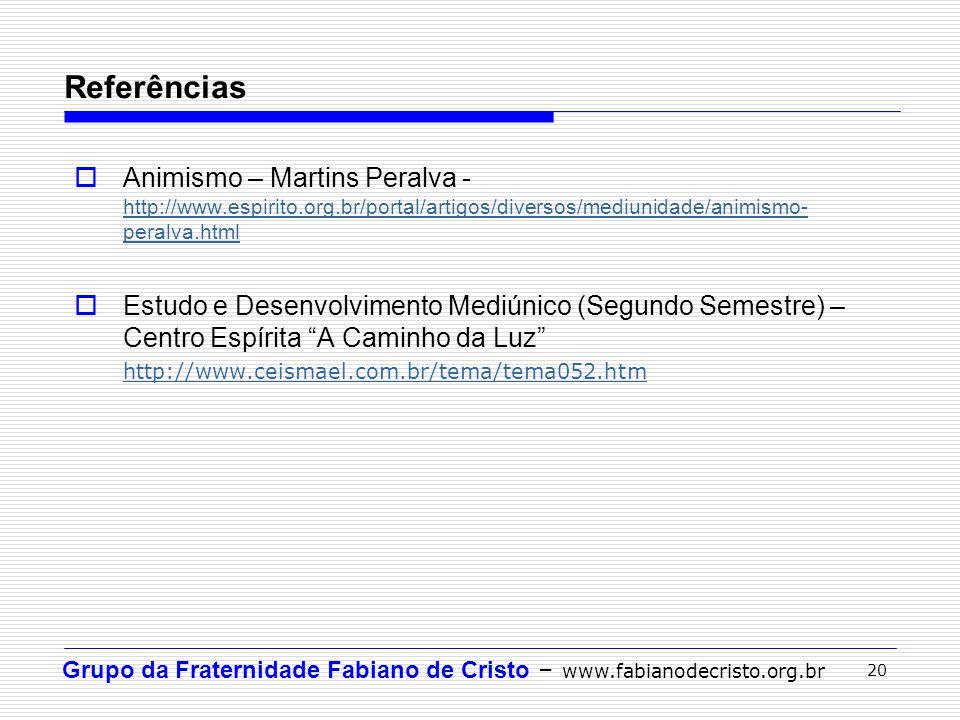 Grupo da Fraternidade Fabiano de Cristo – www.fabianodecristo.org.br 20  Animismo – Martins Peralva - http://www.espirito.org.br/portal/artigos/diver