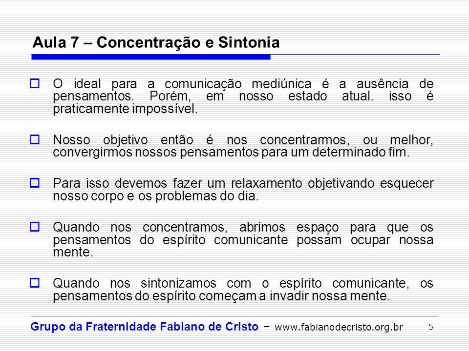 Grupo da Fraternidade Fabiano de Cristo – www.fabianodecristo.org.br 5 Aula 7 – Concentração e Sintonia  O ideal para a comunicação mediúnica é a aus