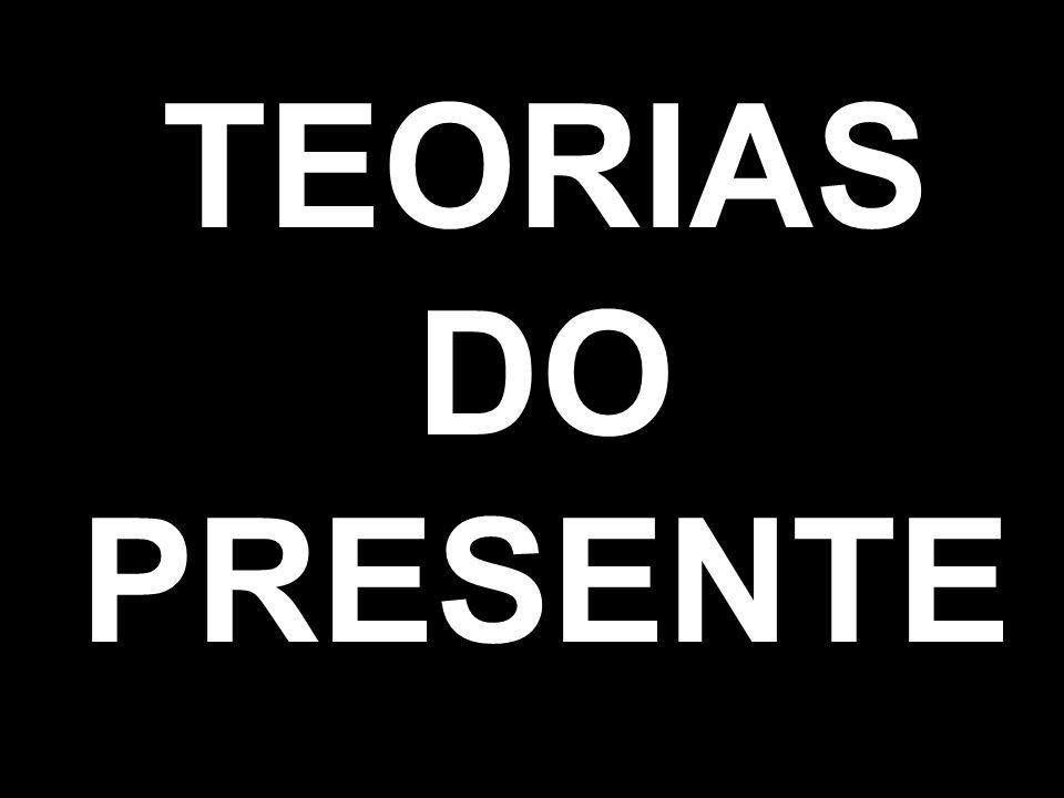 TEORIAS DO PRESENTE