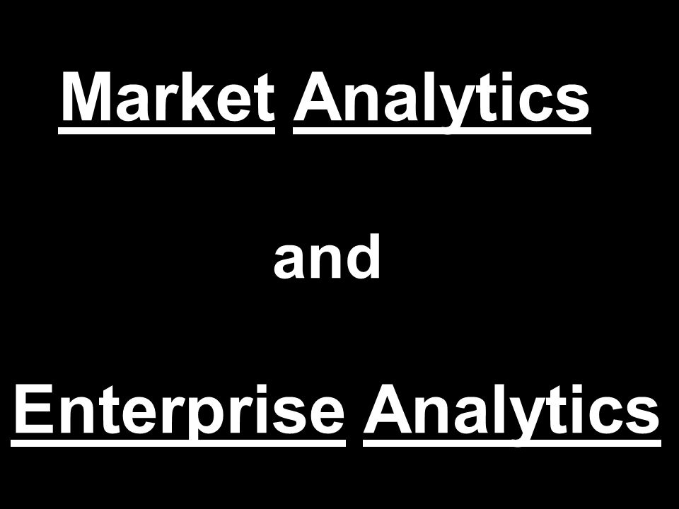 Market Analytics and Enterprise Analytics