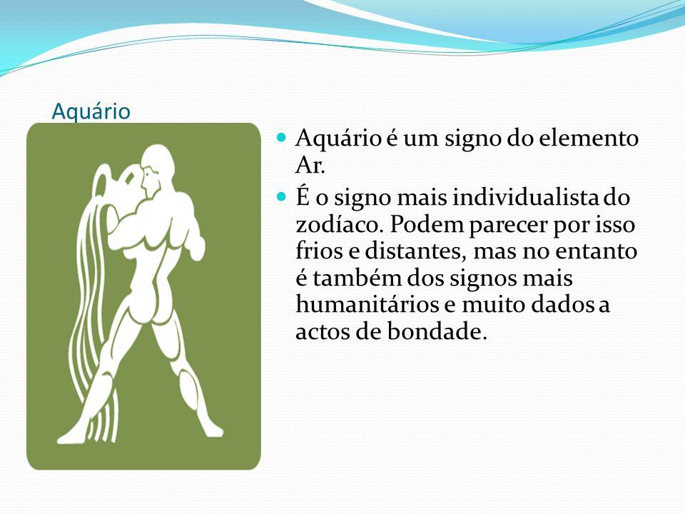 Aquário Aquário é um signo do elemento Ar. É o signo mais individualista do zodíaco. Podem parecer por isso frios e distantes, mas no entanto é também