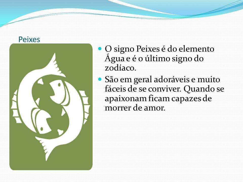 Peixes O signo Peixes é do elemento Água e é o último signo do zodíaco. São em geral adoráveis e muito fáceis de se conviver. Quando se apaixonam fica