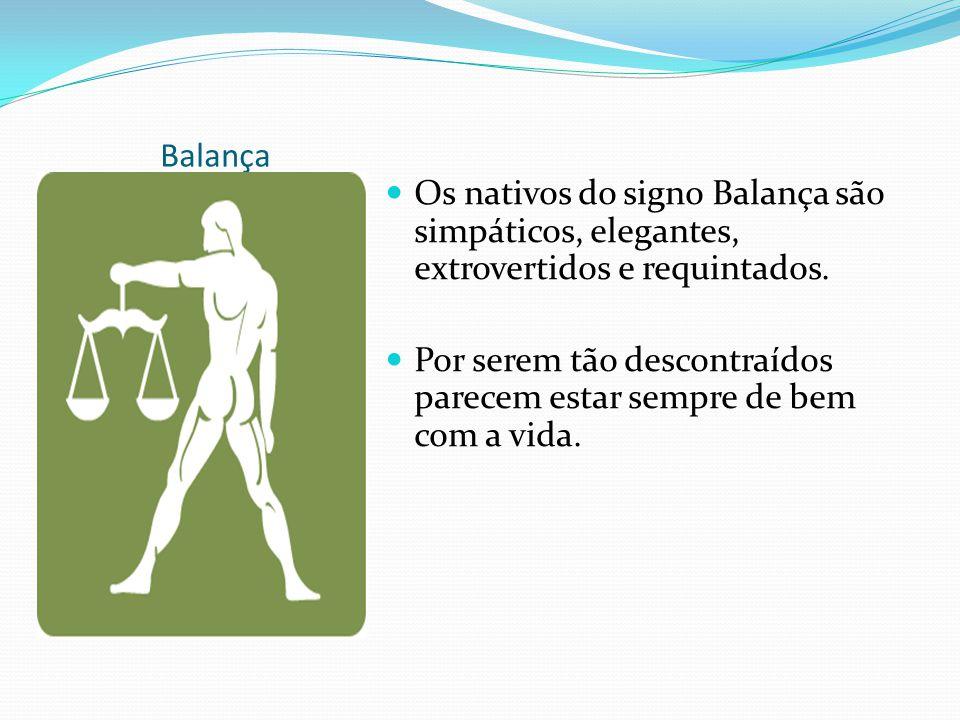 Balança Os nativos do signo Balança são simpáticos, elegantes, extrovertidos e requintados. Por serem tão descontraídos parecem estar sempre de bem co