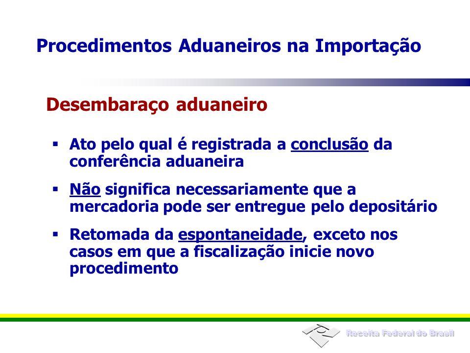 Receita Federal do Brasil  Ato pelo qual é registrada a conclusão da conferência aduaneira  Não significa necessariamente que a mercadoria pode ser