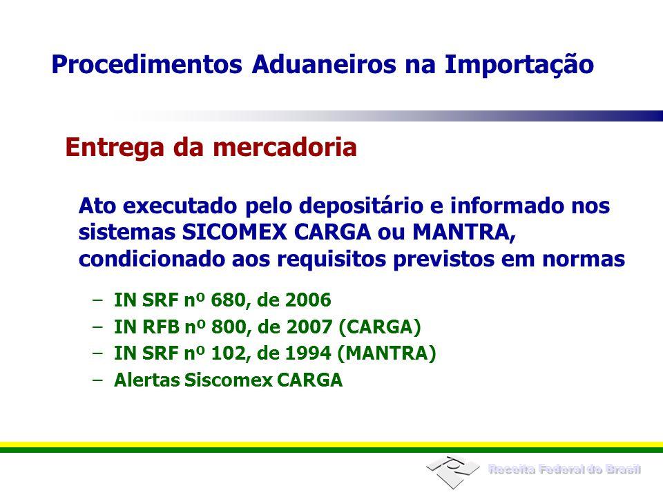 Receita Federal do Brasil Ato executado pelo depositário e informado nos sistemas SICOMEX CARGA ou MANTRA, condicionado aos requisitos previstos em no