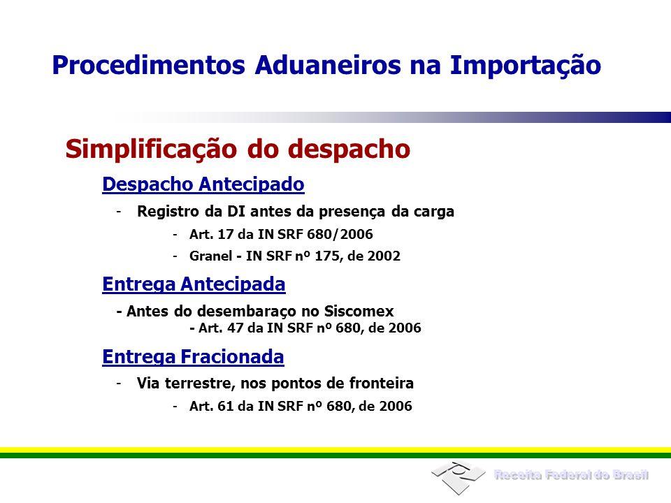 Receita Federal do Brasil Despacho Antecipado -Registro da DI antes da presença da carga -Art. 17 da IN SRF 680/2006 -Granel - IN SRF nº 175, de 2002