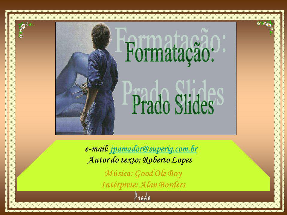 e -mail: jpamador@superig.com.br Autor do texto: Roberto Lopes Música: Good Ole Boy Intérprete: Alan Borders
