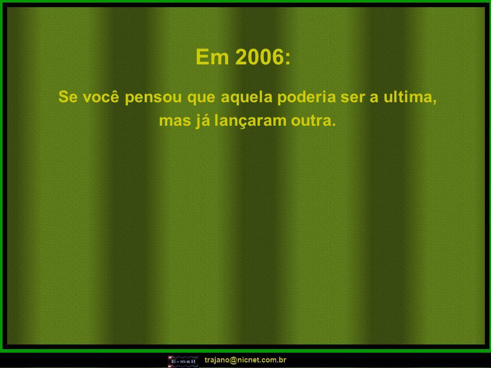 "trajano@nicnet.com.br Em 2006: ""Tô ficando atoladinha, tô ficando atoladinha, tô ficando atoladinha!!! Calma, calma foguetinha!!! Piriri Piriri Piriri"