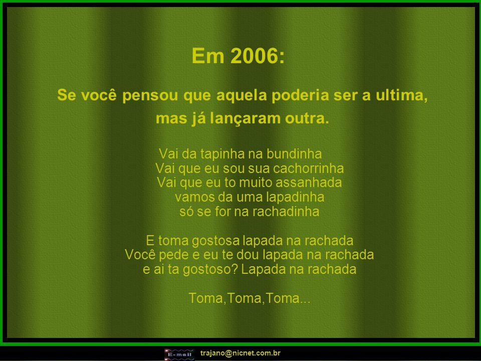 trajano@nicnet.com.br Em 2006: Se você pensou que aquela poderia ser a ultima, mas já lançaram outra.