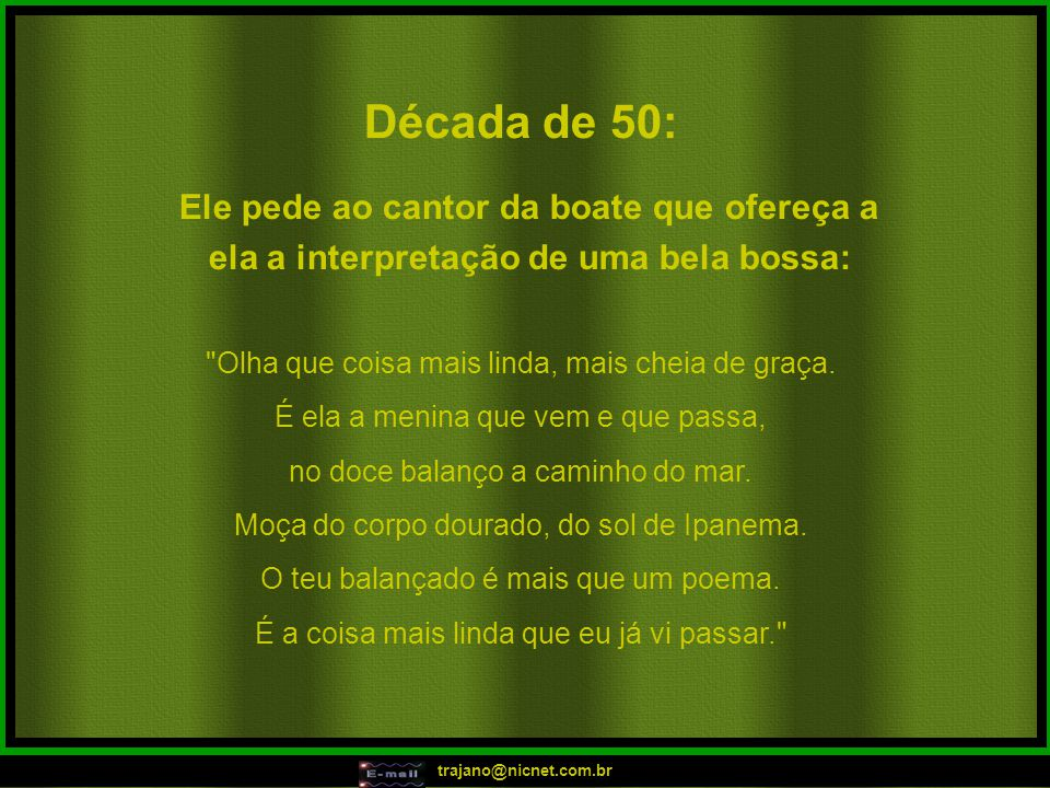 trajano@nicnet.com.br Década de 50: Olha que coisa mais linda, mais cheia de graça.