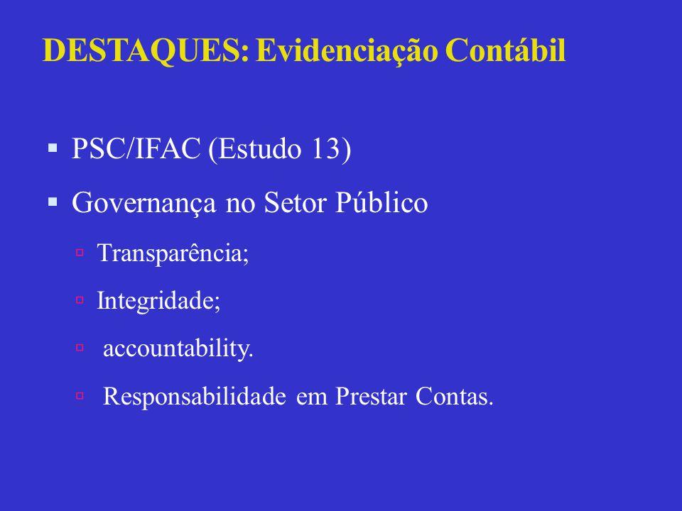 DESTAQUES: Evidenciação Contábil  PSC/IFAC (Estudo 13)  Governança no Setor Público  Transparência;  Integridade;  accountability.