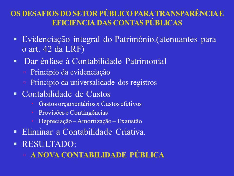 OS DESAFIOS DO SETOR PÚBLICO PARA TRANSPARÊNCIA E EFICIENCIA DAS CONTAS PÚBLICAS  Evidenciação integral do Patrimônio.(atenuantes para o art.