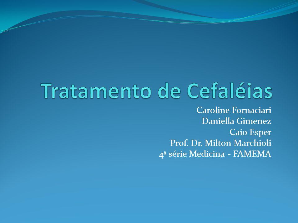 Caroline Fornaciari Daniella Gimenez Caio Esper Prof. Dr. Milton Marchioli 4ª série Medicina - FAMEMA