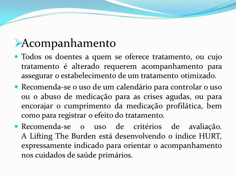  Acompanhamento Todos os doentes a quem se oferece tratamento, ou cujo tratamento é alterado requerem acompanhamento para assegurar o estabelecimento