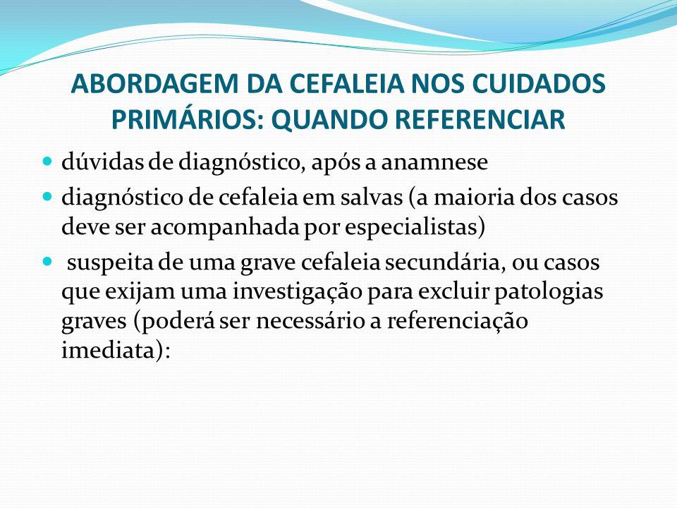 ABORDAGEM DA CEFALEIA NOS CUIDADOS PRIMÁRIOS: QUANDO REFERENCIAR dúvidas de diagnóstico, após a anamnese diagnóstico de cefaleia em salvas (a maioria