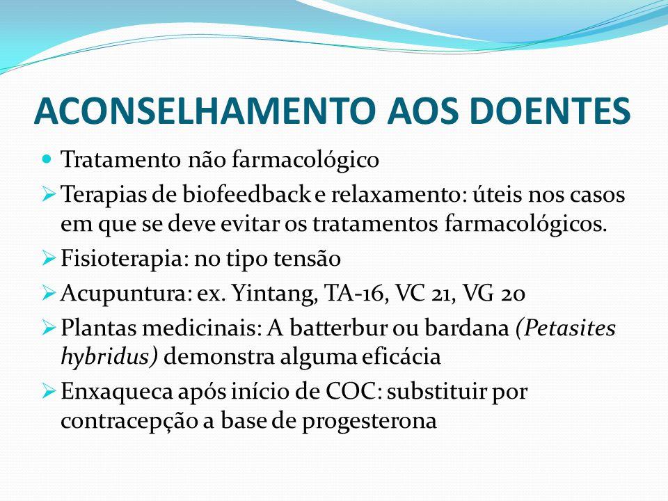 ACONSELHAMENTO AOS DOENTES Tratamento não farmacológico  Terapias de biofeedback e relaxamento: úteis nos casos em que se deve evitar os tratamentos
