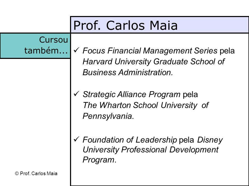 © Prof. Carlos Maia Focus Financial Management Series pela Harvard University Graduate School of Business Administration. Strategic Alliance Program p
