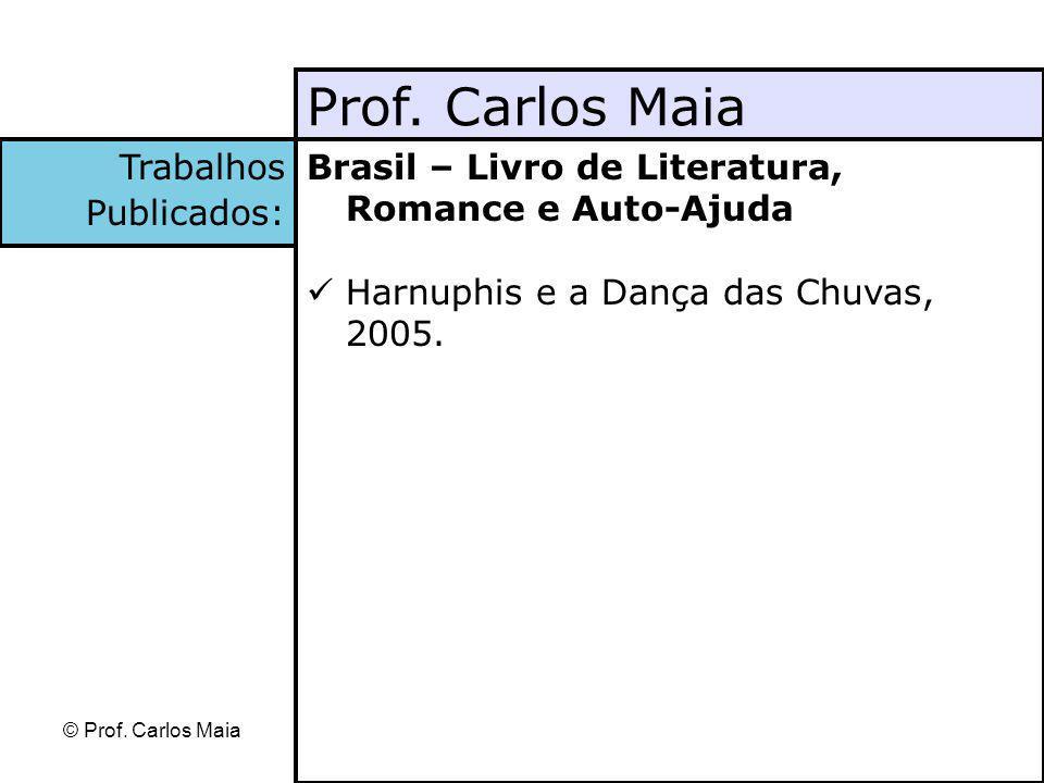 © Prof. Carlos Maia Brasil – Livro de Literatura, Romance e Auto-Ajuda Harnuphis e a Dança das Chuvas, 2005. Prof. Carlos Maia Trabalhos Publicados: